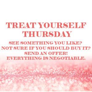 SALE! TREAT YOURSELF THURSDAY!